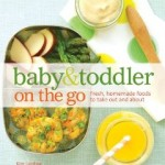 Baby & Toddler On The Go: Healthy, Delicious Bites for Little Eaters